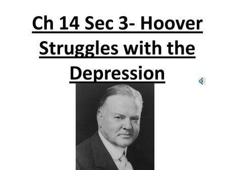 Ch 14 Sec 3- Hoover Struggles with the Depression