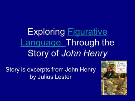 Exploring Figurative Language Through the Story of John HenryFigurative Language Story is excerpts from John Henry by Julius Lester.
