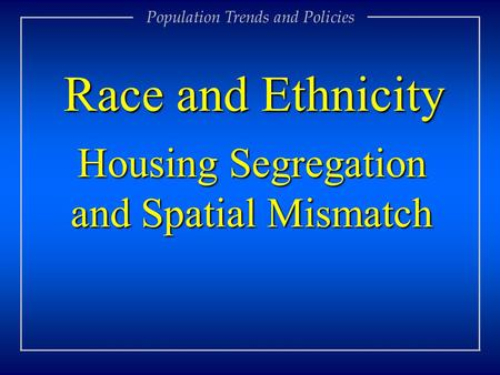 Housing Segregation and Spatial Mismatch Race and Ethnicity Population Trends and Policies.