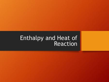 Enthalpy and Heat of Reaction. Basic Info All chemical reactions involve energy changes, whether energy is being absorbed or given off. Where does this.