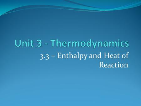 3.3 – Enthalpy and Heat of Reaction. Basic Info: All chemical reactions involve energy changes, whether energy is being absorbed or given off. Where does.