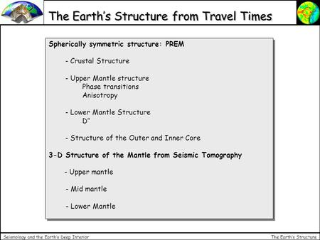 The Earth's Structure Seismology and the Earth's Deep Interior The Earth's Structure from Travel Times Spherically symmetric structure: PREM - Crustal.