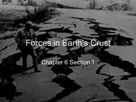 Forces in Earth's Crust Chapter 6 Section 1. Earthquakes Elasticity is the ability for an object to return to or keep its original shape Which is more.