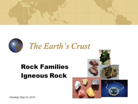Monday, May 04, 2015 The Earth's Crust Rock Families Igneous Rock.