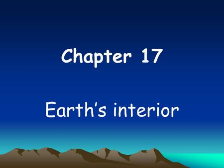 Chapter 17 Earth's interior. Earth's interior structure Earth is composed of three shells; –Crust –Mantle –Core.