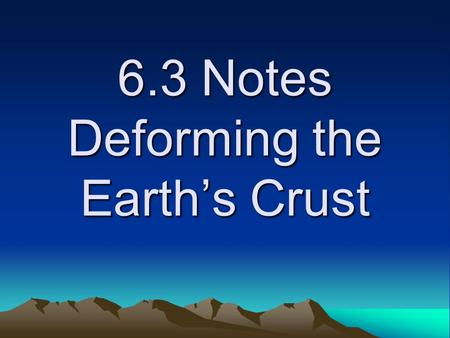 6.3 Notes Deforming the Earth's Crust