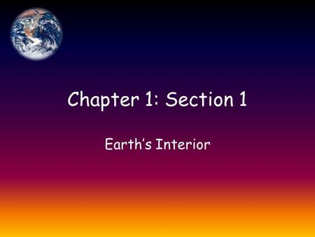 Chapter 1: Section 1 Earth's Interior.