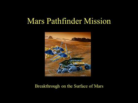 <strong>Mars</strong> Pathfinder <strong>Mission</strong> Breakthrough on the Surface of <strong>Mars</strong>.