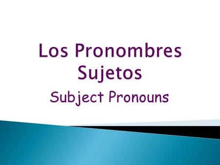 Subject Pronouns.  Spanish subject pronouns are both similar to and different from their English counterparts.