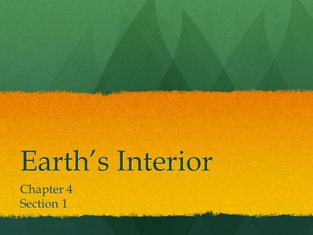 Earth's Interior Chapter 4 Section 1.