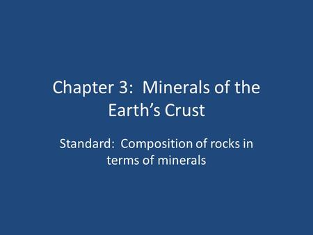 Chapter 3: Minerals of the Earth's Crust Standard: Composition of rocks in terms of minerals.