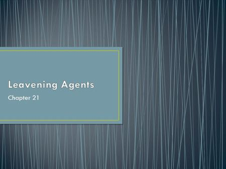Leavening Agents Chapter 21.