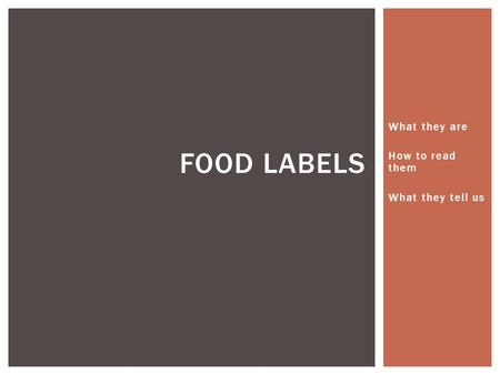 What they are How to read them What they tell us FOOD LABELS.