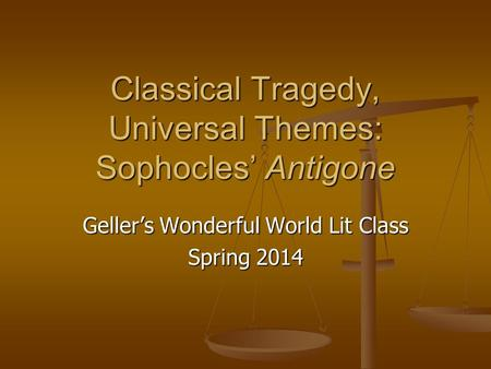 Classical Tragedy, Universal Themes: Sophocles' Antigone