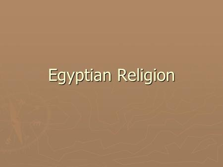 Egyptian Religion. Religion ► At the beginning of Old Kingdom- Egypt had many different beliefs ► Each city had its own gods and system of worship ► Priests.