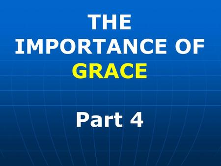 THE IMPORTANCE OF GRACE Part 4. Man cannot forgive HIMSELF of his sins. No WORK done by man alone can ever remove one sin, or gain eternal salvation.
