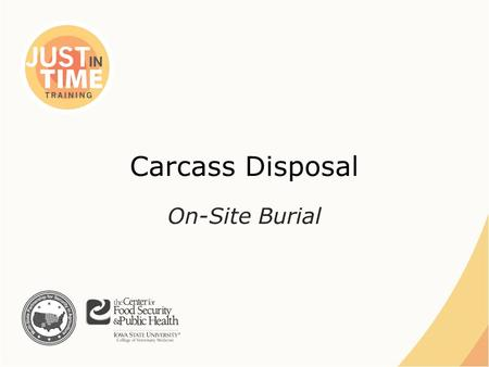 Carcass Disposal On-Site Burial. ●Excavated trench or pit – Decomposition – Heat ●Length of time required varies – Species and size – Total volume – Soil.