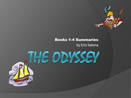 Books 1-4 Summaries by Erin Salona. Book ONE Athena Advises Telemachus  Homer's invocation to the Muses (9 daughters of Zeus worshipped for Inspiration.