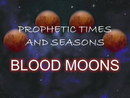 PROPHETIC TIMES AND SEASONS. A KEY PROPHETIC SEASON IN TIME We are living in one of the greatest times in history and in the prophetic timetable of the.