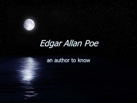 Edgar Allan Poe an author to know. When did he live? F1809 - 1849.
