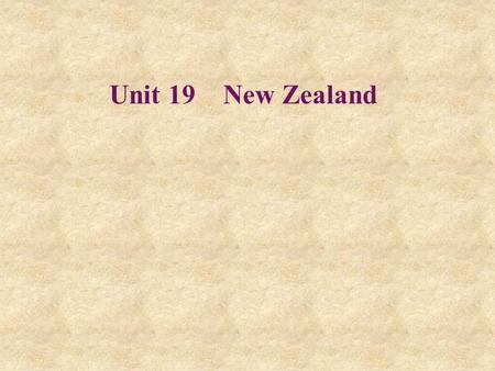 Unit 19 New Zealand. in Maori history in history in Chinese history=in the history of China.