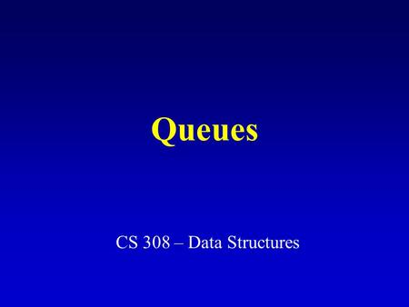 Queues CS 308 – Data Structures. What is a queue? It is an ordered group of homogeneous items of elements. Queues have two ends: –Elements are added at.