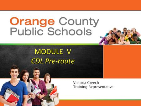 MODULE V CDL Pre-route Victoria Creech Training Representative.
