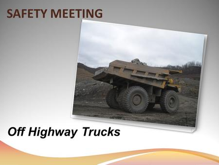 SAFETY MEETING Off Highway Trucks. Brakes There are four separate controls used for braking Service Brake Retarder Secondary Brake Parking Brake.