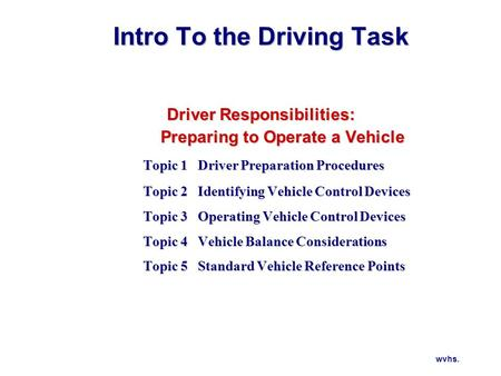 Pre-Drive Tasks Check around the outside of vehicle for: