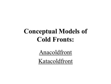 Conceptual Models of Cold Fronts: Anacoldfront Katacoldfront.