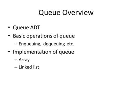 Queue Overview Queue ADT Basic operations of queue
