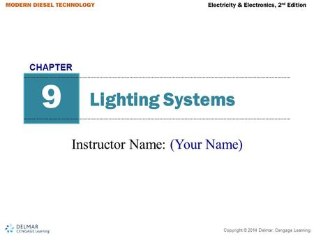 Copyright © 2014 Delmar, Cengage Learning Lighting Systems Instructor Name: (Your Name) 9 CHAPTER.