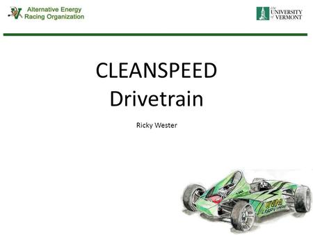 CLEANSPEED Drivetrain Ricky Wester. Agenda Project Goals Project Constraints Overall Design Breakdown of Parts Conclusion.
