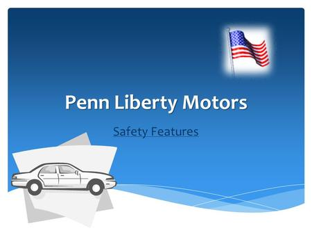 Penn Liberty Motors Safety Features  Seat Belts  Rear Seat Head Restraints  Head Injury Protection  Seat Belt Reminder System  Traction Control.