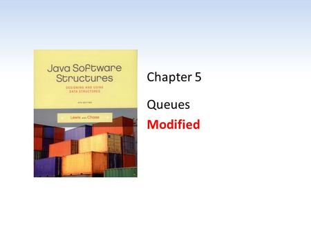 Chapter 5 Queues Modified. Chapter Scope Queue processing Comparing queue implementations 5 - 2Java Software Structures, 4th Edition, Lewis/Chase.