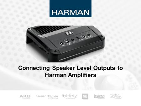 Connecting Speaker Level Outputs to Harman Amplifiers.