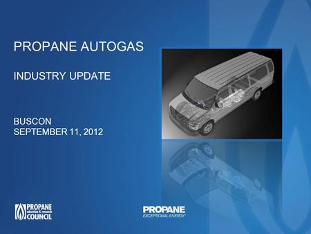 PROPANE AUTOGAS INDUSTRY UPDATE BUSCON SEPTEMBER 11, 2012.
