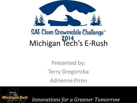Michigan Tech's E-Rush Presented by: Terry Gregoricka Adrienne Piron.