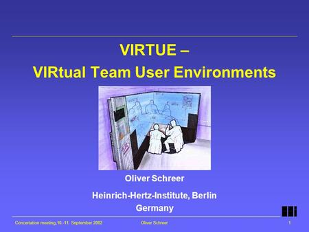 Concertation meeting,10.-11. September 2002Oliver Schreer1 VIRTUE – VIRtual Team User Environments Oliver Schreer Heinrich-Hertz-Institute, Berlin Germany.