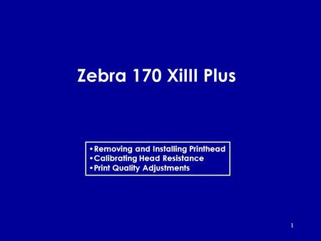 1 Zebra 170 XiIII Plus Removing and Installing Printhead Calibrating Head Resistance Print Quality Adjustments.