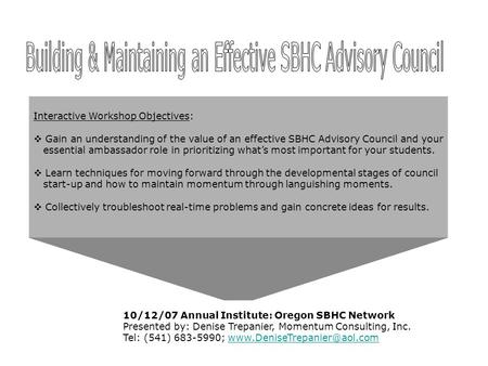 Interactive Workshop Objectives:  Gain an understanding of the value of an effective SBHC Advisory Council and your essential ambassador role in prioritizing.