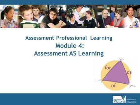 Assessment Professional Learning Module 4: Assessment AS Learning.