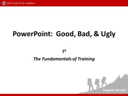 PowerPoint: Good, Bad, & Ugly T 3 The Fundamentals of Training.