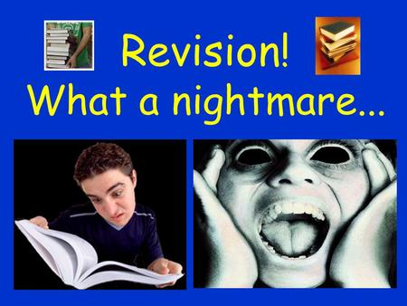 "Revision! What a nightmare.... Revision is hard but….. ""Nothing easy is worthwhile…. Nothing worthwhile is easy"""