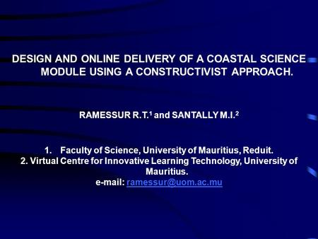 DESIGN AND ONLINE DELIVERY OF A COASTAL SCIENCE MODULE USING A CONSTRUCTIVIST APPROACH. RAMESSUR R.T. 1 and SANTALLY M.I. 2 1.Faculty of Science, University.