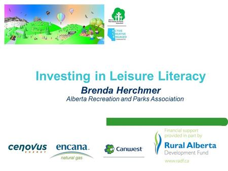 Investing in Leisure Literacy Brenda Herchmer Alberta Recreation and Parks Association.