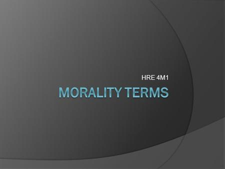 HRE 4M1 MORALITY Terms.