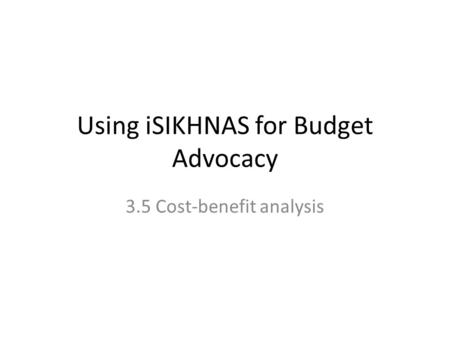 Using iSIKHNAS for Budget Advocacy 3.5 Cost-benefit analysis.