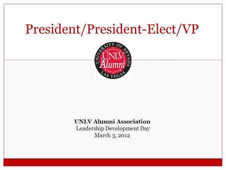 President/President-Elect/VP UNLV Alumni Association Leadership Development Day March 3, 2012.