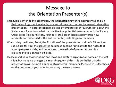 Message to the Orientation Presenter(s) This guide is intended to accompany the Orientation Power Point presentation or, if that technology is not available,